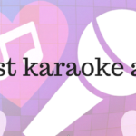 Best Karaoke Apps You'll Love To Install In Your Device
